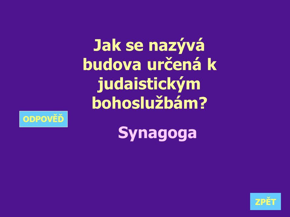Jak se nazývá budova určená k judaistickým bohoslužbám? Synagoga ZPĚT ODPOVĚĎ
