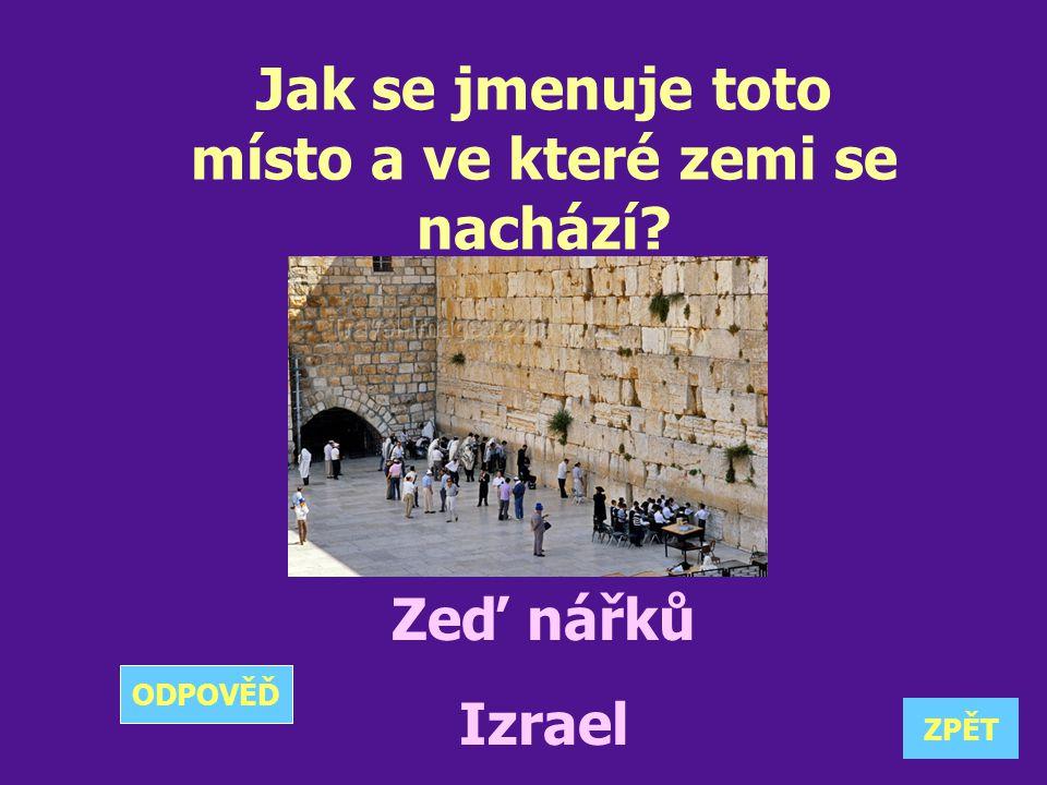 Jak se jmenuje toto místo a ve které zemi se nachází? Zeď nářků Izrael ZPĚT ODPOVĚĎ