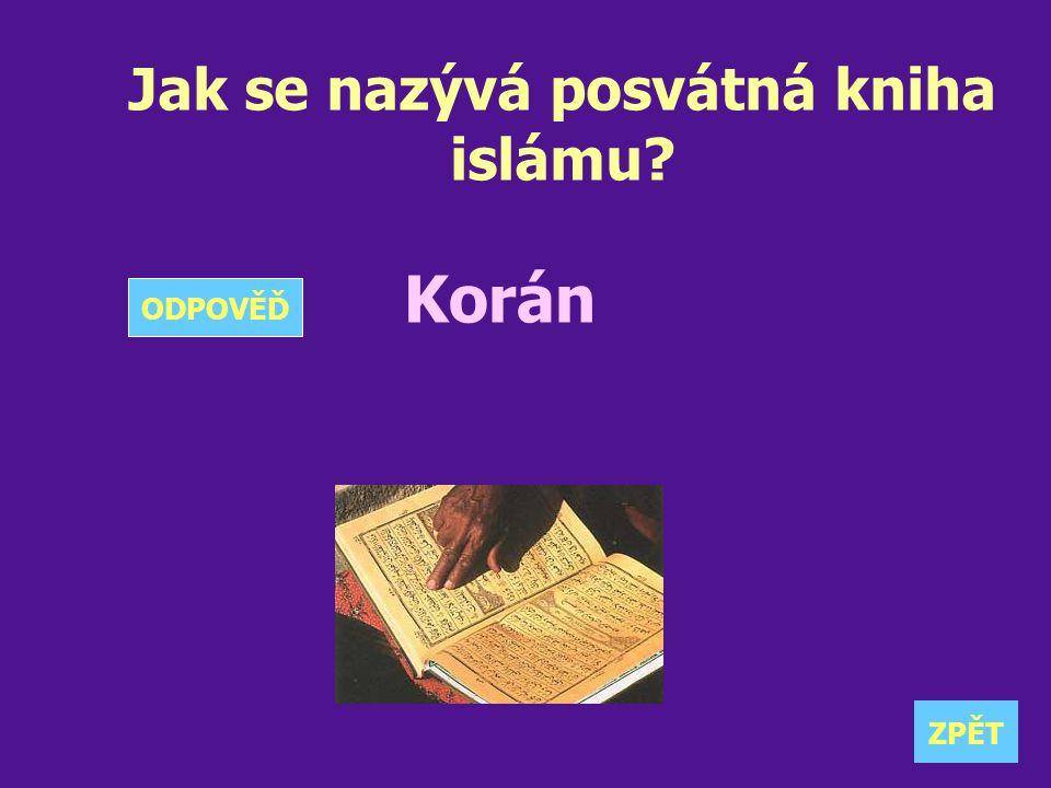 Jak se nazývá posvátná kniha islámu? Korán ZPĚT ODPOVĚĎ