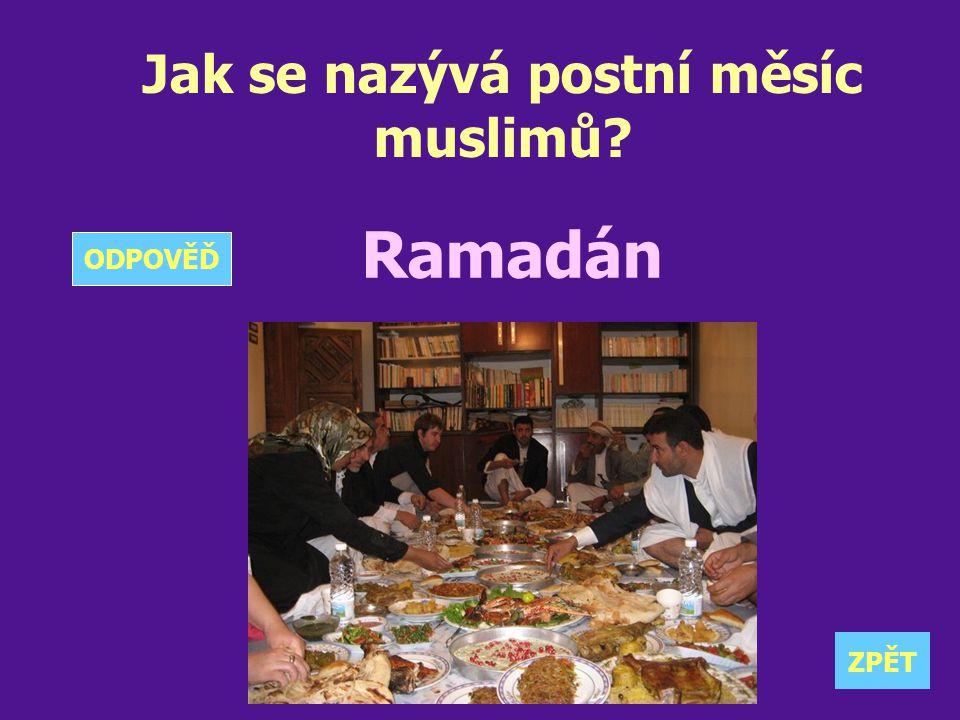 Jak se nazývá postní měsíc muslimů? Ramadán ZPĚT ODPOVĚĎ