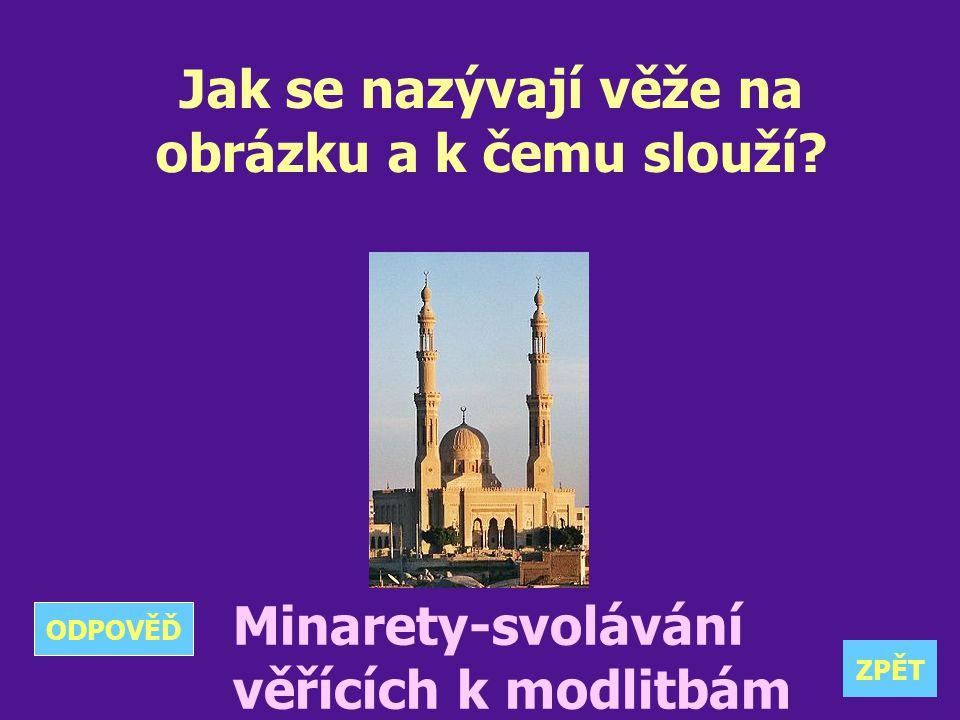 Jak se nazývají věže na obrázku a k čemu slouží? Minarety-svolávání věřících k modlitbám ZPĚT ODPOVĚĎ