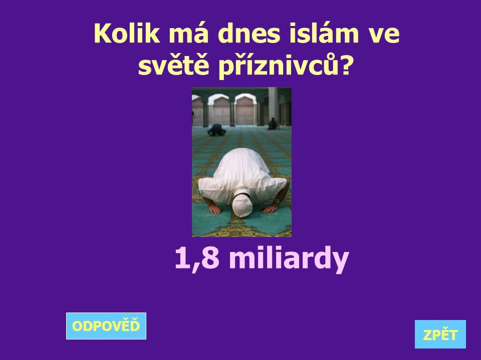 Kolik má dnes islám ve světě příznivců? 1,8 miliardy ZPĚT ODPOVĚĎ