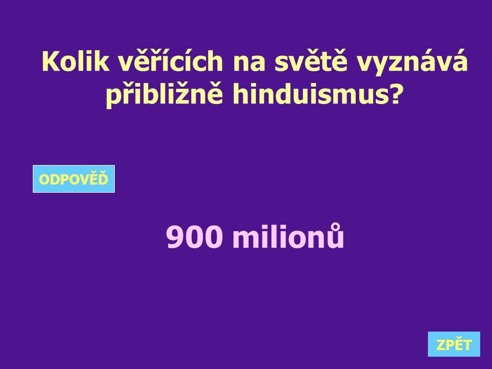 Kolik věřících na světě vyznává přibližně hinduismus? 900 milionů ZPĚT ODPOVĚĎ