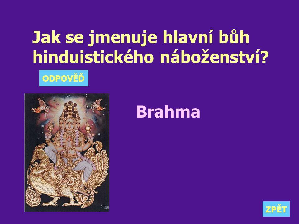 Jak se jmenuje hlavní bůh hinduistického náboženství? Brahma ZPĚT ODPOVĚĎ
