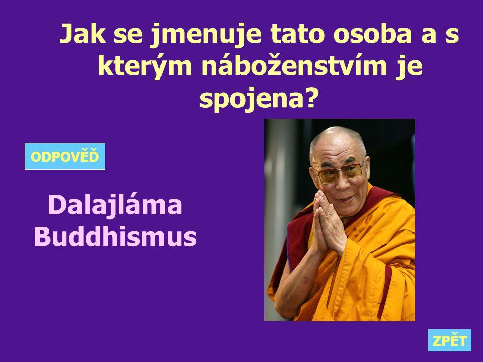 Jak se jmenuje tato osoba a s kterým náboženstvím je spojena? Dalajláma Buddhismus ZPĚT ODPOVĚĎ