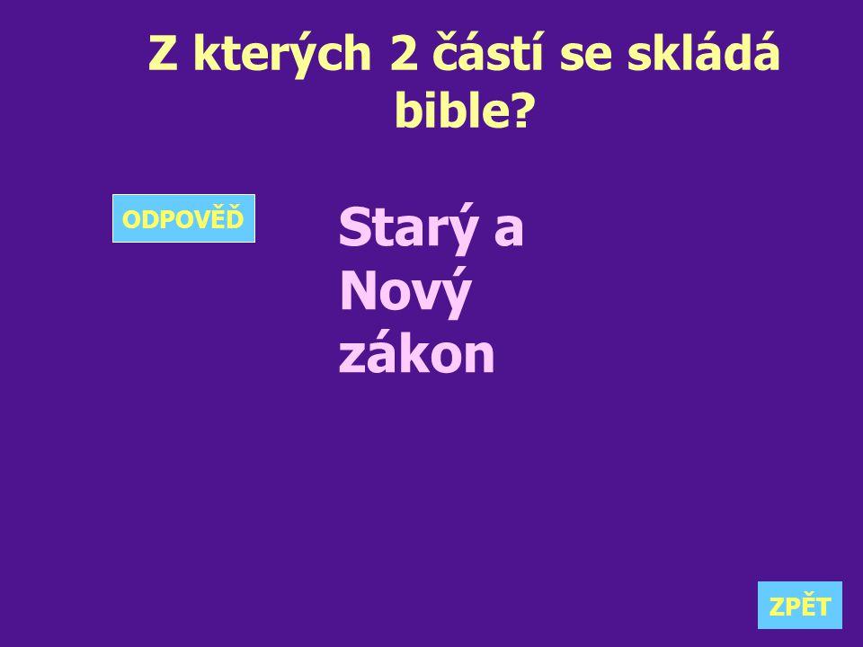 Z kterých 2 částí se skládá bible? Starý a Nový zákon ZPĚT ODPOVĚĎ