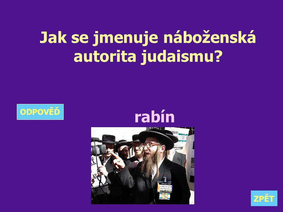 Jak se jmenuje náboženská autorita judaismu? rabín ZPĚT ODPOVĚĎ