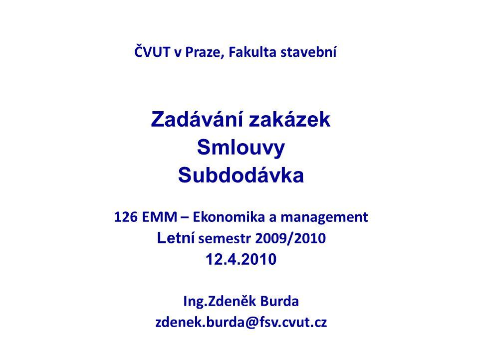 ČVUT v Praze, Fakulta stavební Zadávání zakázek Smlouvy Subdodávka 126 EMM – Ekonomika a management Letní semestr 2009/2010 12.4.2010 Ing.Zdeněk Burda