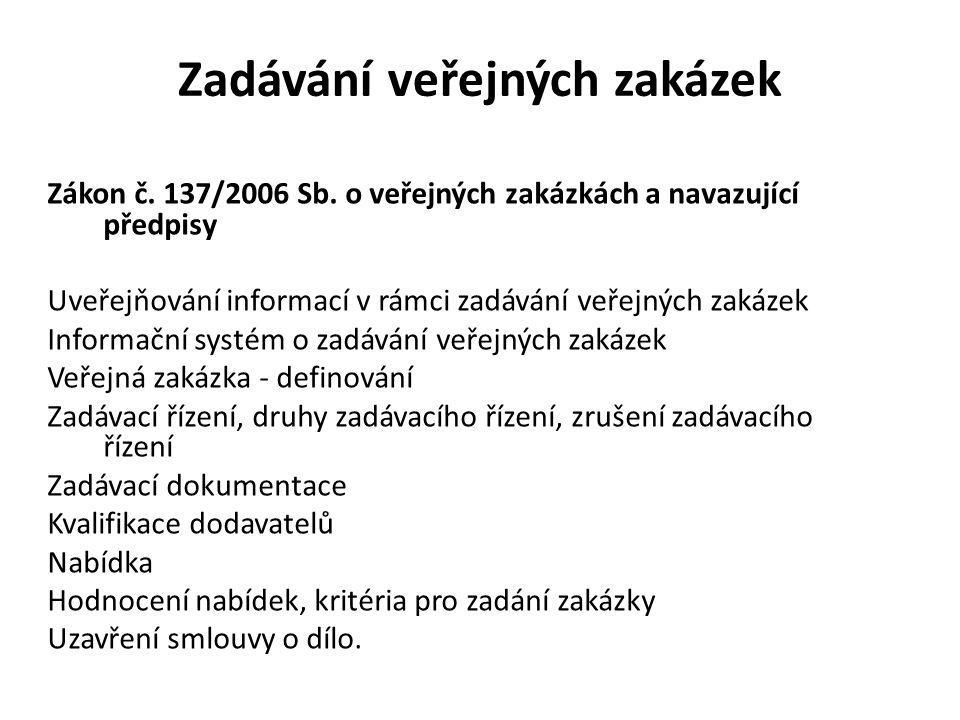 Zadávání veřejných zakázek Zákon č. 137/2006 Sb. o veřejných zakázkách a navazující předpisy Uveřejňování informací v rámci zadávání veřejných zakázek