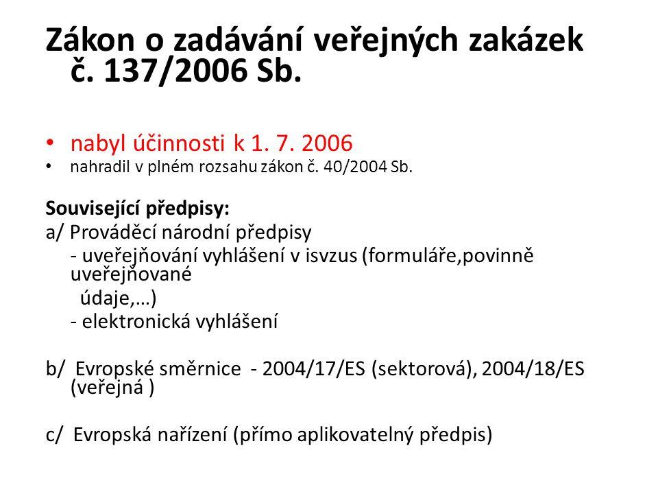 Zákon o zadávání veřejných zakázek č. 137/2006 Sb. nabyl účinnosti k 1. 7. 2006 nahradil v plném rozsahu zákon č. 40/2004 Sb. Související předpisy: a/