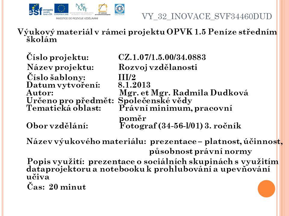 VY_32_INOVACE_SVF34460DUD Výukový materiál v rámci projektu OPVK 1.5 Peníze středním školám Číslo projektu: CZ.1.07/1.5.00/34.0883 Název projektu: Rozvoj vzdělanosti Číslo šablony: III/2 Datum vytvoření: 8.1.2013 Autor: Mgr.