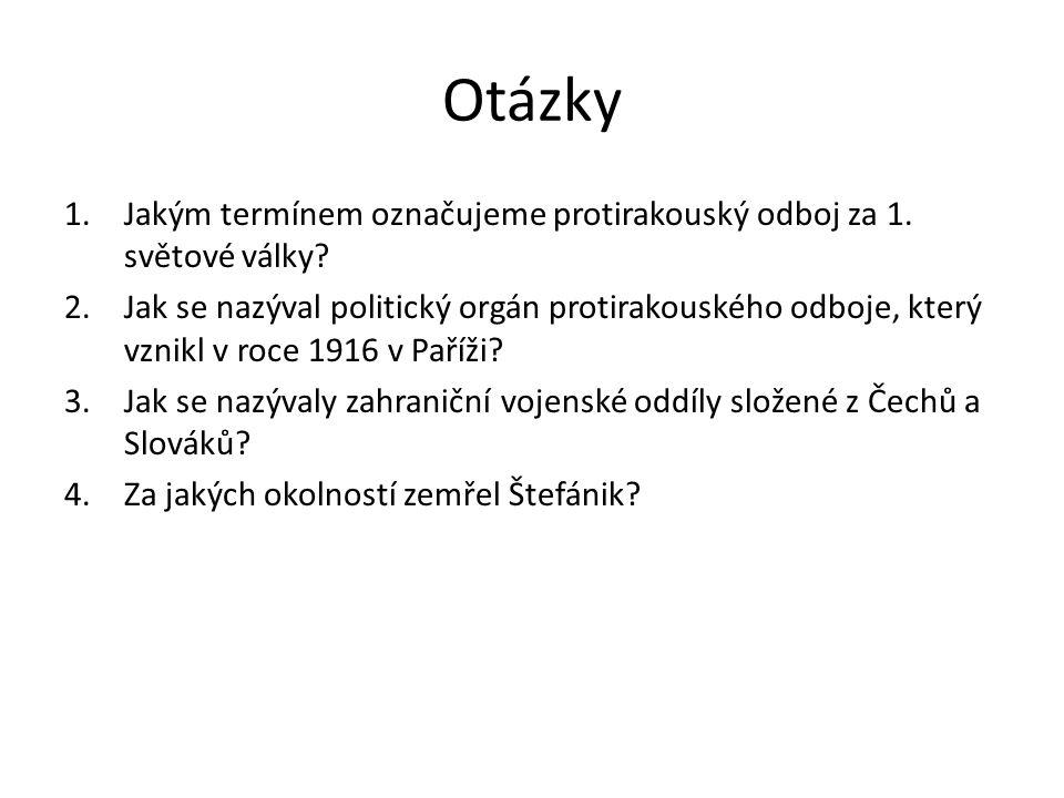 Otázky 1.Jakým termínem označujeme protirakouský odboj za 1.