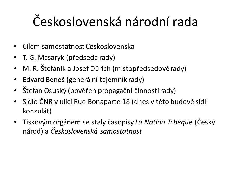 Československá národní rada Cílem samostatnost Československa T. G. Masaryk (předseda rady) M. R. Štefánik a Josef Dürich (místopředsedové rady) Edvar