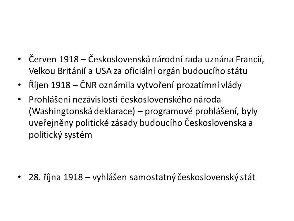 Červen 1918 – Československá národní rada uznána Francií, Velkou Británií a USA za oficiální orgán budoucího státu Říjen 1918 – ČNR oznámila vytvoření prozatímní vlády Prohlášení nezávislosti československého národa (Washingtonská deklarace) – programové prohlášení, byly uveřejněny politické zásady budoucího Československa a politický systém 28.