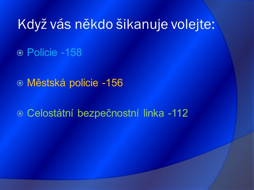 Když vás někdo šikanuje volejte:  Policie -158  Městská policie -156  Celostátní bezpečnostní linka -112