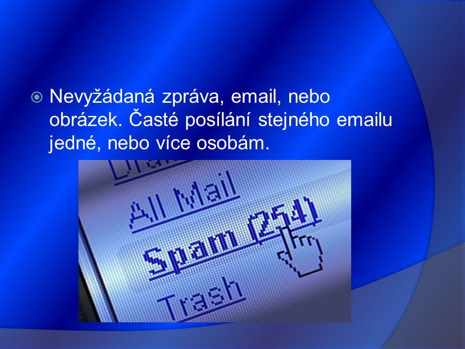  Nevyžádaná zpráva, email, nebo obrázek. Časté posílání stejného emailu jedné, nebo více osobám.