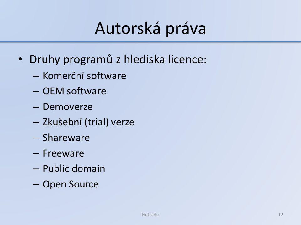 Autorská práva Druhy programů z hlediska licence: – Komerční software – OEM software – Demoverze – Zkušební (trial) verze – Shareware – Freeware – Public domain – Open Source Netiketa12