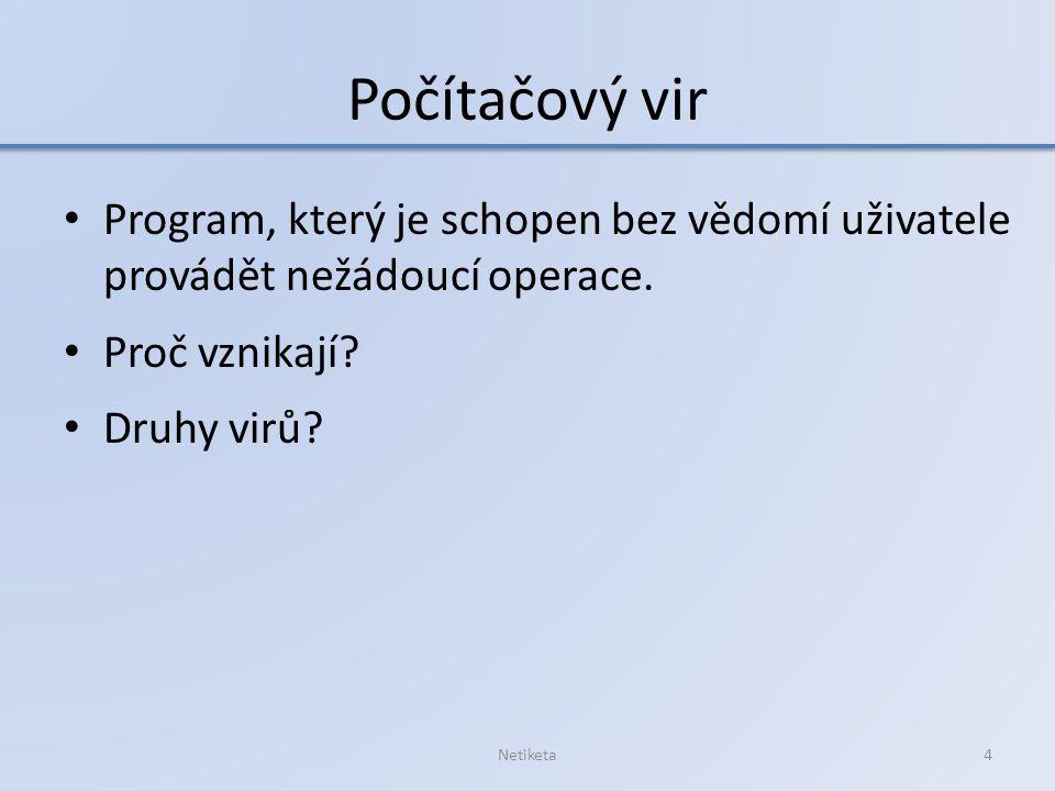 Počítačový vir Program, který je schopen bez vědomí uživatele provádět nežádoucí operace.