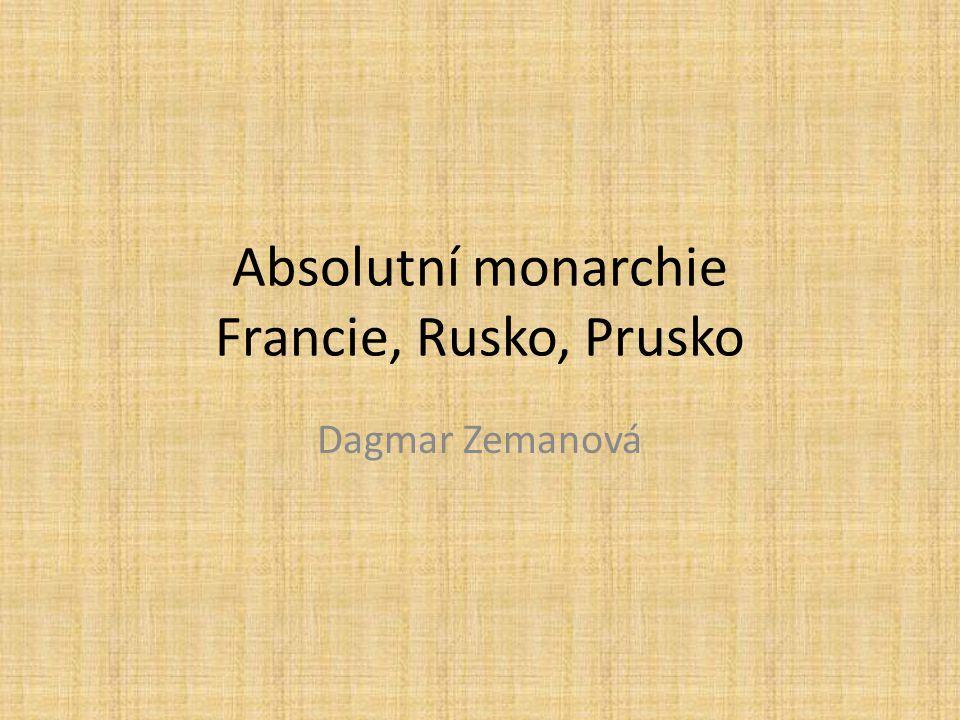 Absolutní monarchie Francie, Rusko, Prusko Dagmar Zemanová