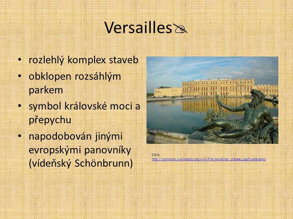 Versailles  rozlehlý komplex staveb obklopen rozsáhlým parkem symbol královské moci a přepychu napodobován jinými evropskými panovníky (vídeňský Schö