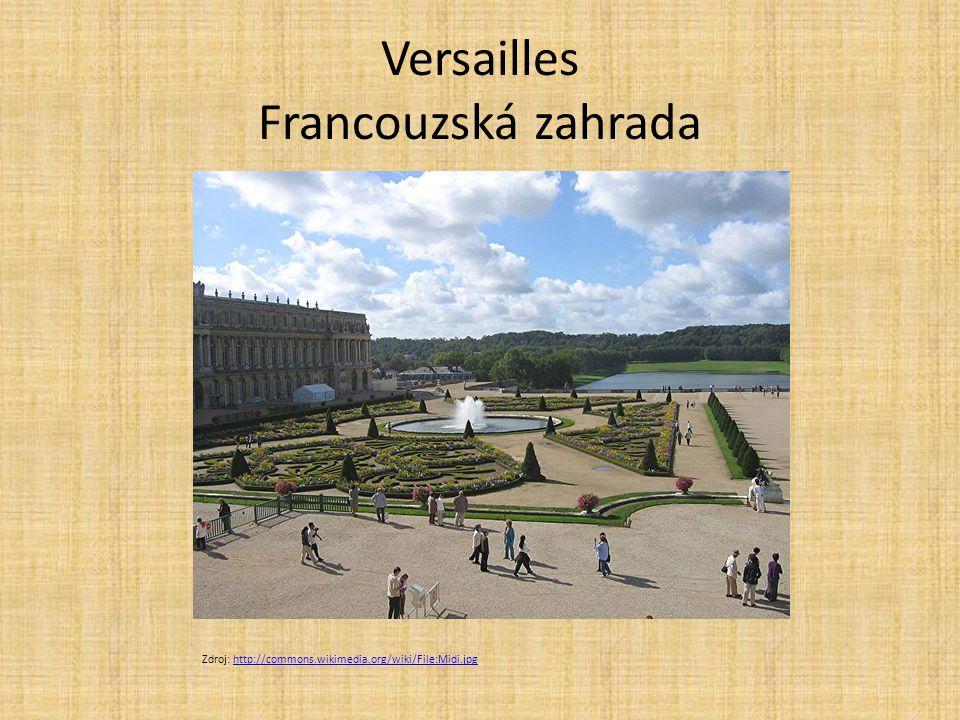 Versailles Francouzská zahrada Zdroj: http://commons.wikimedia.org/wiki/File:Midi.jpghttp://commons.wikimedia.org/wiki/File:Midi.jpg