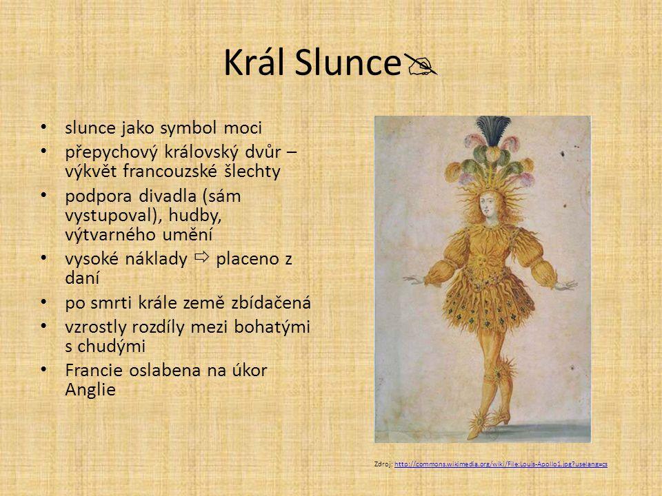 Král Slunce  slunce jako symbol moci přepychový královský dvůr – výkvět francouzské šlechty podpora divadla (sám vystupoval), hudby, výtvarného umění