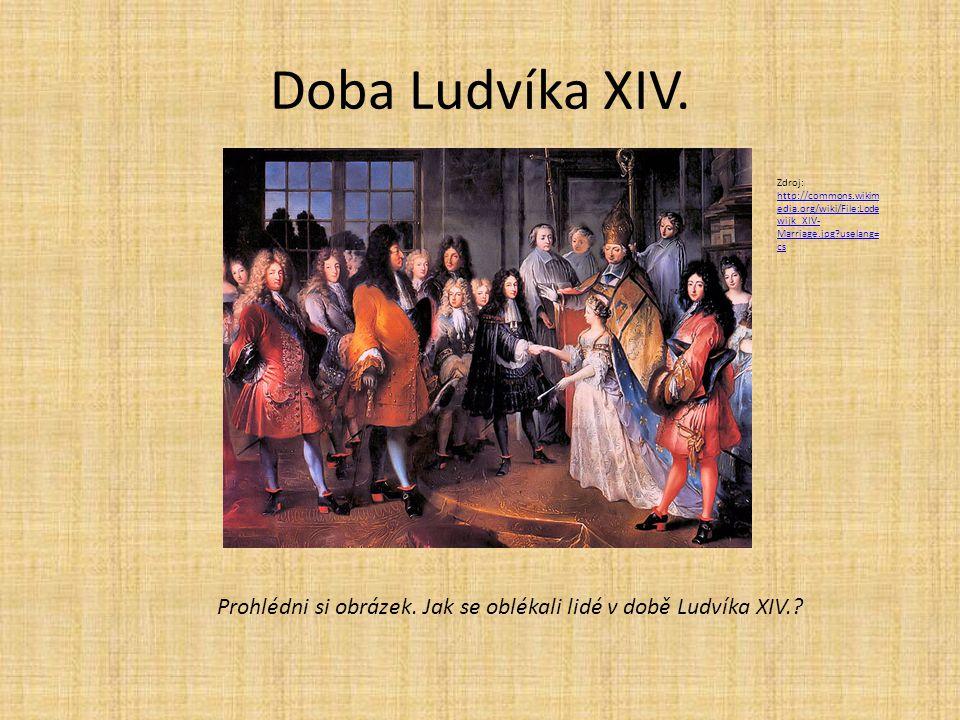 Doba Ludvíka XIV. Zdroj: http://commons.wikim edia.org/wiki/File:Lode wijk_XIV- Marriage.jpg?uselang= cs http://commons.wikim edia.org/wiki/File:Lode