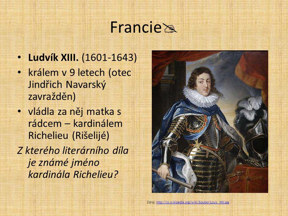 Francie  Ludvík XIII. (1601-1643) králem v 9 letech (otec Jindřich Navarský zavražděn) vládla za něj matka s rádcem – kardinálem Richelieu (Rišelijé)