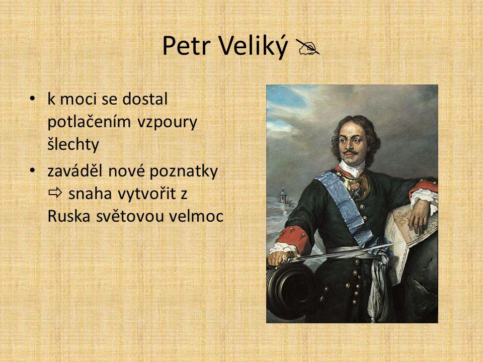 Petr Veliký  k moci se dostal potlačením vzpoury šlechty zaváděl nové poznatky  snaha vytvořit z Ruska světovou velmoc