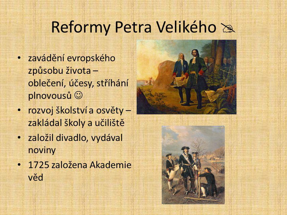 Reformy Petra Velikého  zavádění evropského způsobu života – oblečení, účesy, stříhání plnovousů rozvoj školství a osvěty – zakládal školy a učiliště