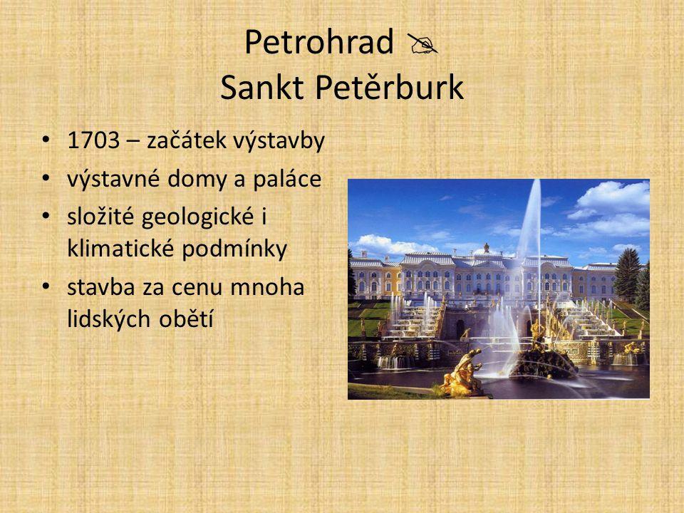 Petrohrad  Sankt Petěrburk 1703 – začátek výstavby výstavné domy a paláce složité geologické i klimatické podmínky stavba za cenu mnoha lidských obět
