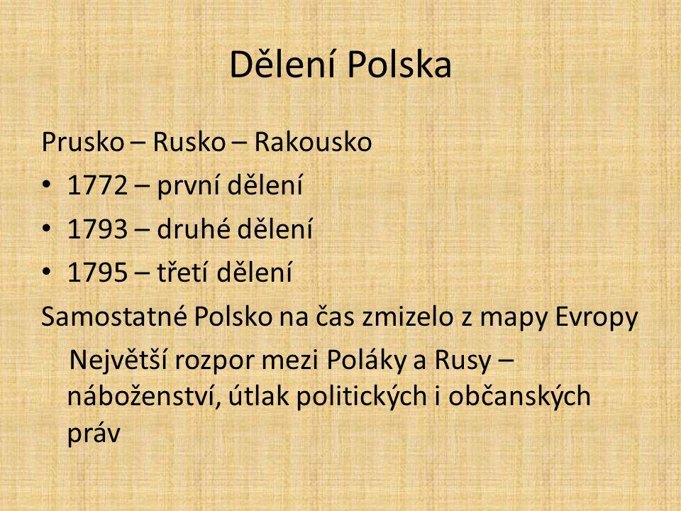 Prusko – Rusko – Rakousko 1772 – první dělení 1793 – druhé dělení 1795 – třetí dělení Samostatné Polsko na čas zmizelo z mapy Evropy Největší rozpor m