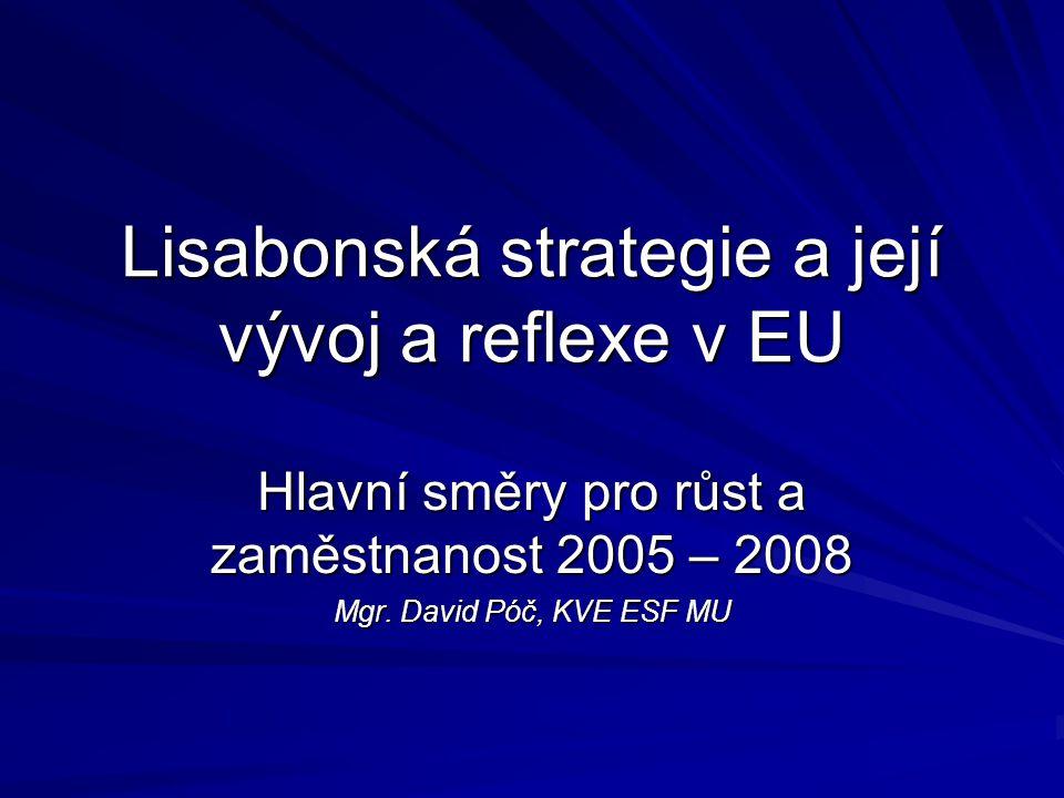 Lisabonská strategie a její vývoj a reflexe v EU Hlavní směry pro růst a zaměstnanost 2005 – 2008 Mgr. David Póč, KVE ESF MU