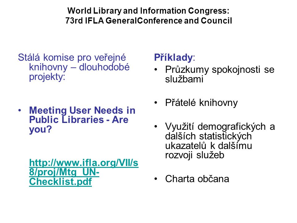 World Library and Information Congress: 73rd IFLA GeneralConference and Council Stálá komise pro veřejné knihovny – dlouhodobé projekty: Meeting User Needs in Public Libraries - Are you.