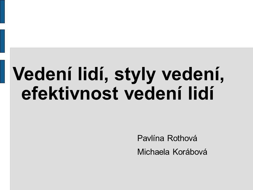 Vedení lidí, styly vedení, efektivnost vedení lidí Pavlína Rothová Michaela Korábová