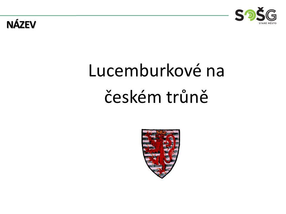 NÁZEV Lucemburkové na českém trůně