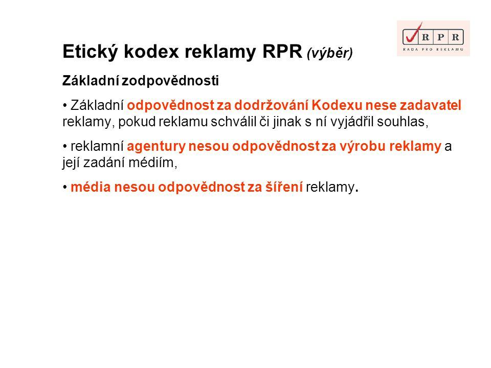 Etický kodex reklamy RPR (výběr) Základní zodpovědnosti Základní odpovědnost za dodržování Kodexu nese zadavatel reklamy, pokud reklamu schválil či ji