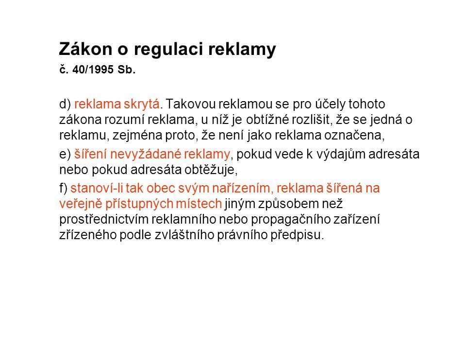 Zákon o regulaci reklamy č. 40/1995 Sb. d) reklama skrytá. Takovou reklamou se pro účely tohoto zákona rozumí reklama, u níž je obtížné rozlišit, že s