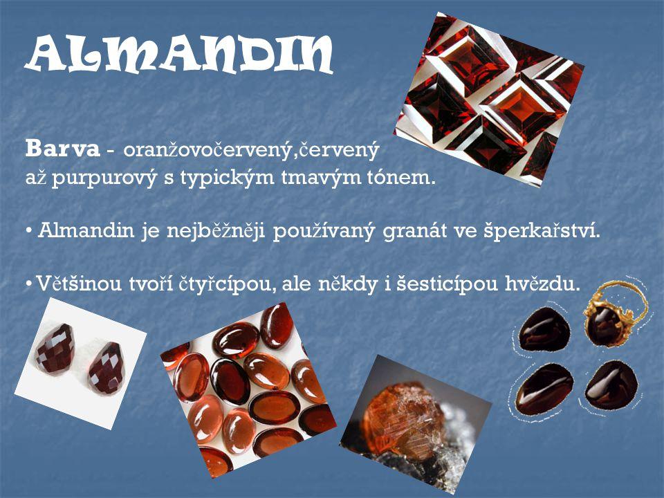 ALMANDIN Barva - oran ž ovo č ervený, č ervený a ž purpurový s typickým tmavým tónem.