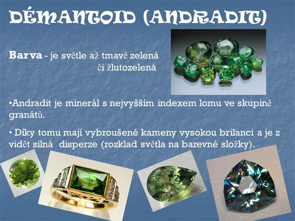 DÉMANTOID (ANDRADIT) Barva - je sv ě tle a ž tmav ě zelená č i ž lutozelená Andradit je minerál s nejvyšším indexem lomu ve skupin ě granát ů.