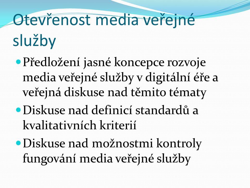 Otevřenost media veřejné služby Předložení jasné koncepce rozvoje media veřejné služby v digitální éře a veřejná diskuse nad těmito tématy Diskuse nad definicí standardů a kvalitativních kriterií Diskuse nad možnostmi kontroly fungování media veřejné služby