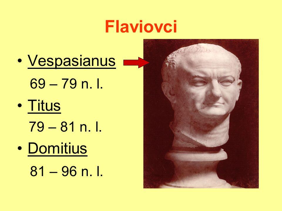 Flaviovci Vespasianus 69 – 79 n. l. Titus 79 – 81 n. l. Domitius 81 – 96 n. l.