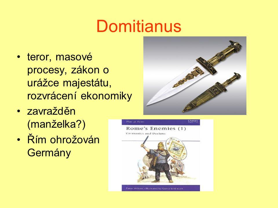 Domitianus teror, masové procesy, zákon o urážce majestátu, rozvrácení ekonomiky zavražděn (manželka?) Řím ohrožován Germány