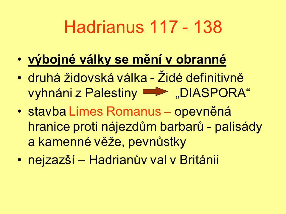"""Hadrianus 117 - 138 výbojné války se mění v obranné druhá židovská válka - Židé definitivně vyhnáni z Palestiny """"DIASPORA stavba Limes Romanus – opevněná hranice proti nájezdům barbarů - palisády a kamenné věže, pevnůstky nejzazší – Hadrianův val v Británii"""