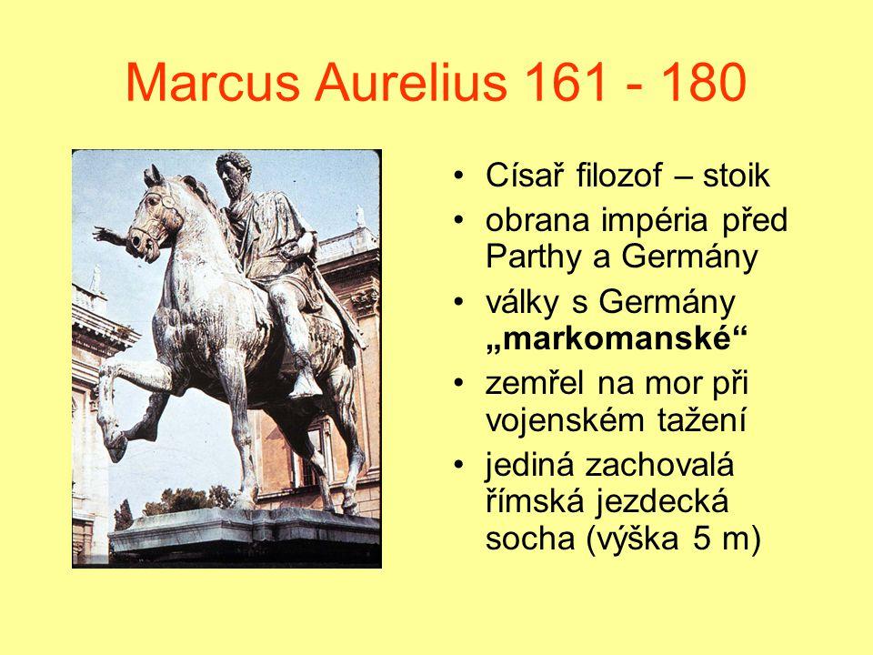 """Marcus Aurelius 161 - 180 Císař filozof – stoik obrana impéria před Parthy a Germány války s Germány """"markomanské zemřel na mor při vojenském tažení jediná zachovalá římská jezdecká socha (výška 5 m)"""