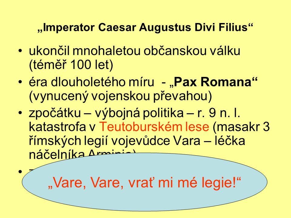 """Imperator Caesar Augustus Divi Filius ukončil mnohaletou občanskou válku (téměř 100 let) éra dlouholetého míru - ""Pax Romana (vynucený vojenskou převahou) zpočátku – výbojná politika – r."