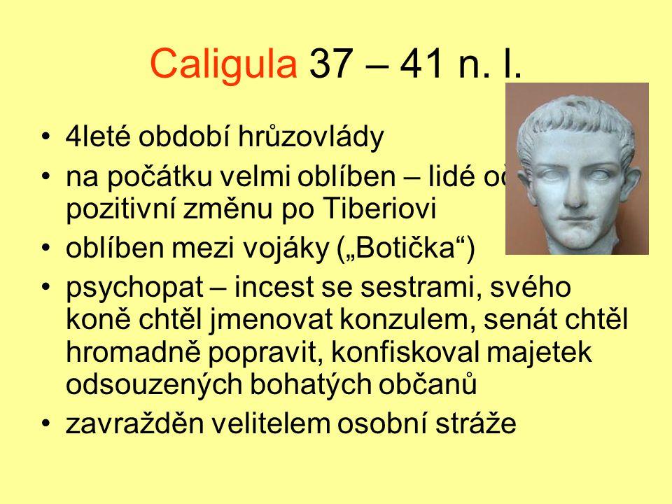 """Caligula 37 – 41 n. l. 4leté období hrůzovlády na počátku velmi oblíben – lidé očekávali pozitivní změnu po Tiberiovi oblíben mezi vojáky (""""Botička"""")"""