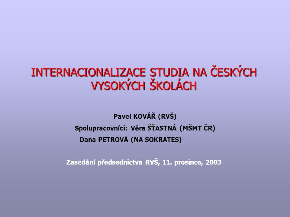 INTERNACIONALIZACE STUDIA NA ČESKÝCH VYSOKÝCH ŠKOLÁCH Pavel KOVÁŘ (RVŠ) Spolupracovníci: Věra ŠŤASTNÁ (MŠMT ČR) Dana PETROVÁ (NA SOKRATES) Zasedání předsednictva RVŠ, 11.