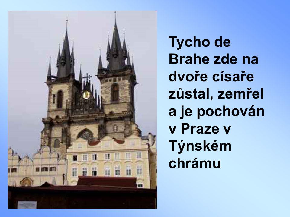 Tycho de Brahe zde na dvoře císaře zůstal, zemřel a je pochován v Praze v Týnském chrámu