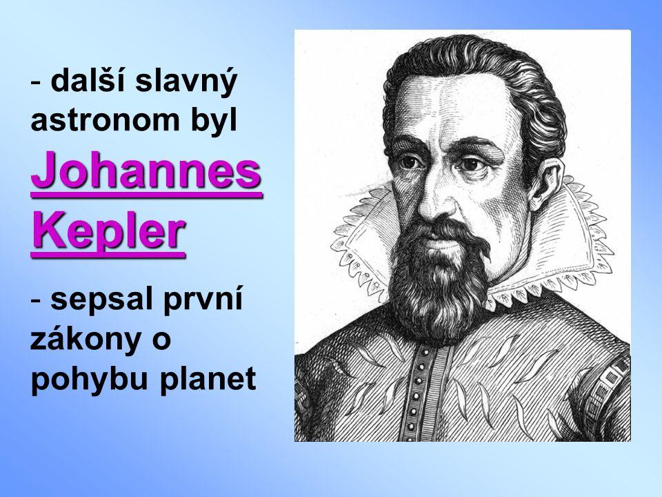 Johannes Kepler - další slavný astronom byl Johannes Kepler - sepsal první zákony o pohybu planet